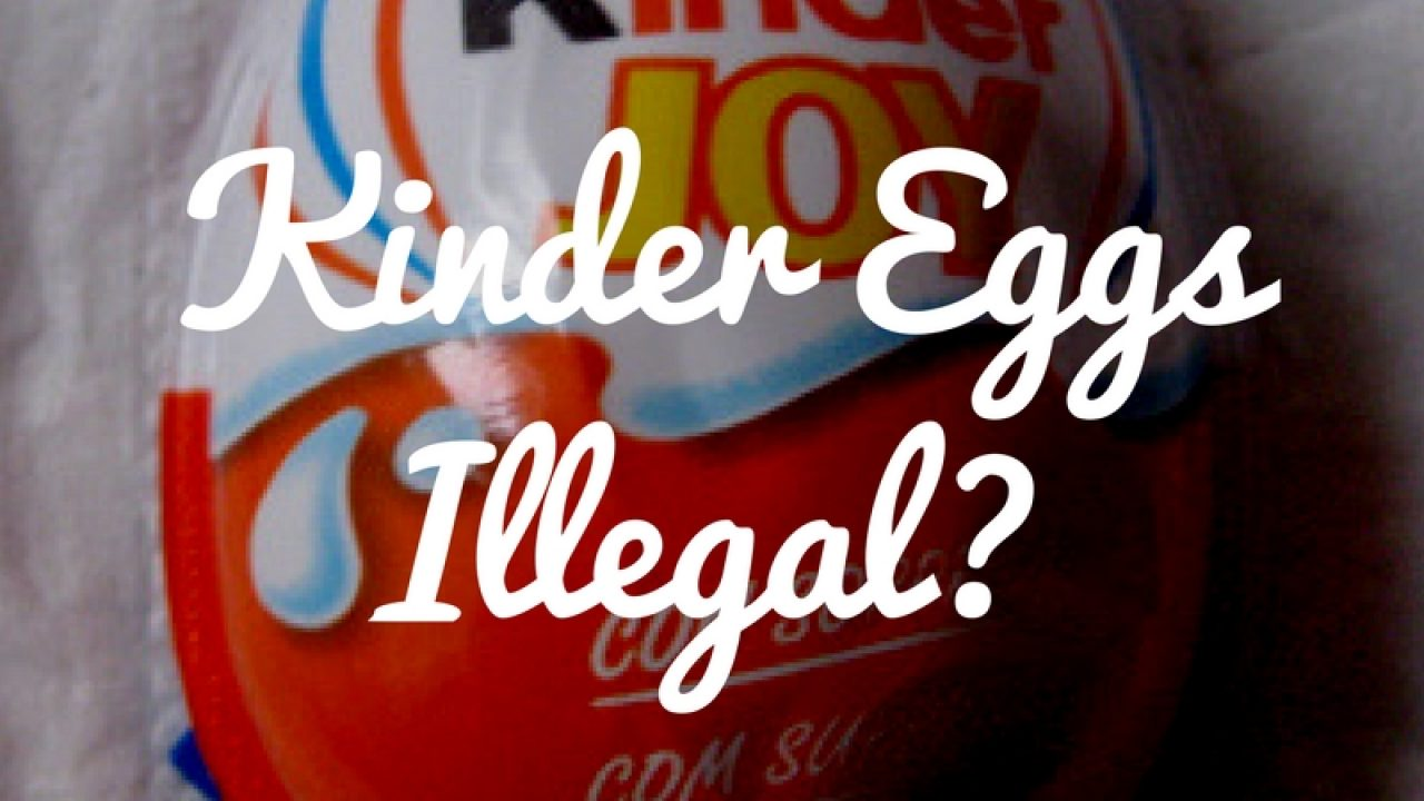 Kinder Egg Illegal Kinder Joy Eggs Why Are They Illegal In The Usa Zomg Candy