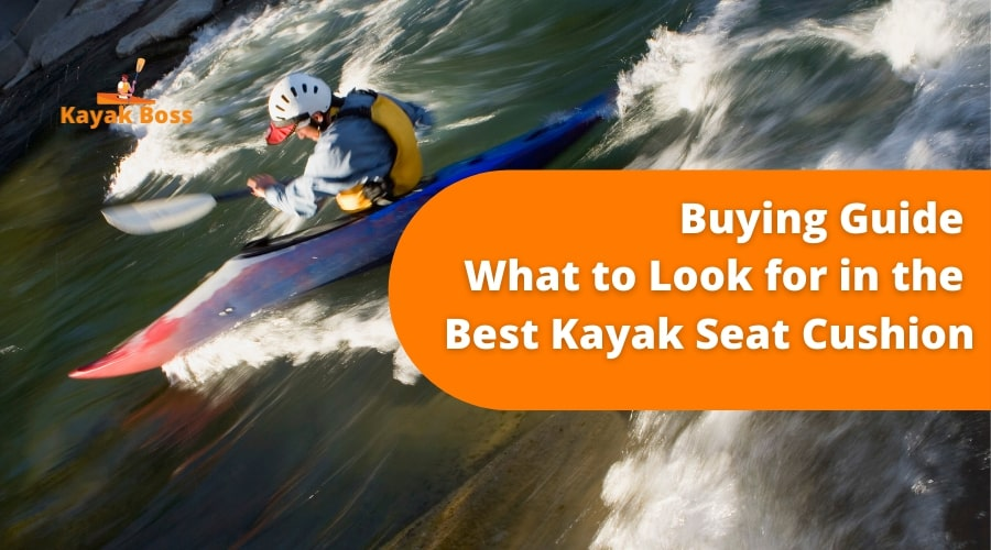 Buying Guide – What to Look for in the Best Kayak Seat Cushion