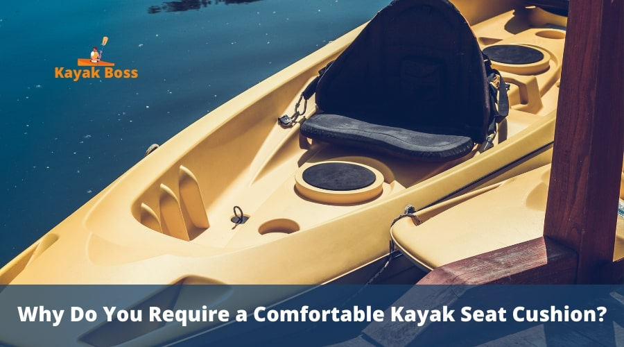 Why-Do-You-Require-a-Comfortable-Kayak-Seat-Cushion