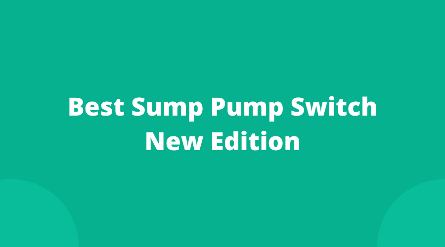 Sump Pump Switch New Edition