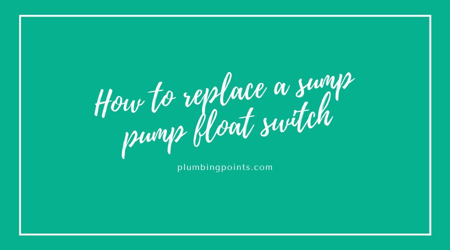 How to replace a sump pump float switch