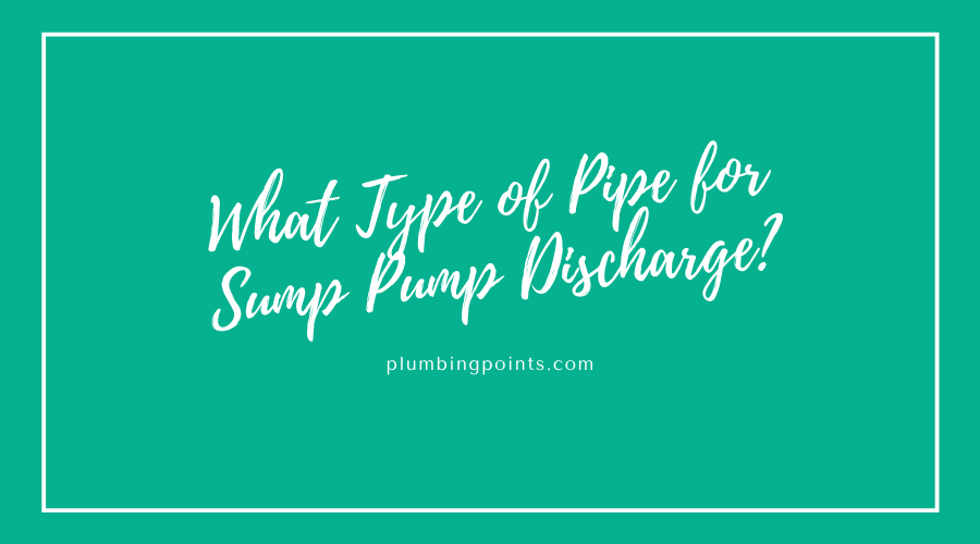 What Type of Pipe for Sump Pump Discharge?