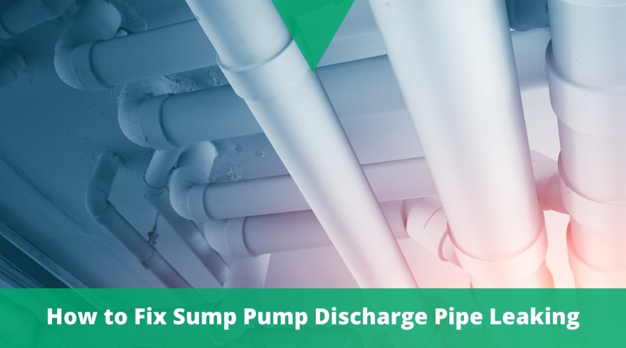 How to Fix Sump Pump Discharge Pipe Leaking