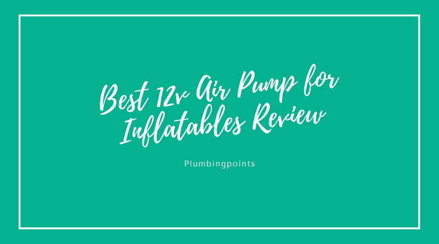Best 12v Air Pump for Inflatables Review