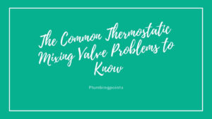 Thermostatic Mixing Valve Problems
