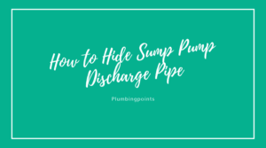 How to Hide Sump Pump Discharge Pipe