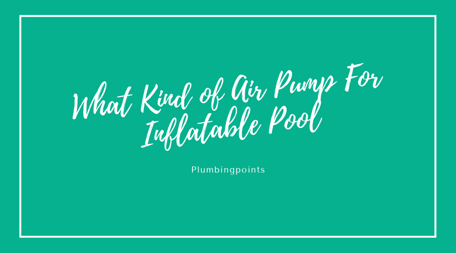 What Kind of Air Pump For Inflatable Pool