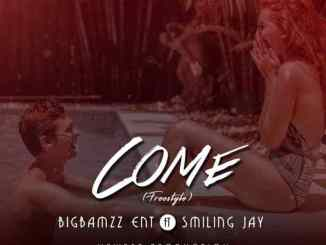 Bigbamzz Ft. Smiling Jay – Come (Prod. Newest)