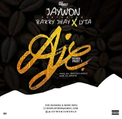 Jaywon Ft. Barry Jhay & Lyta – Aje (Remix)