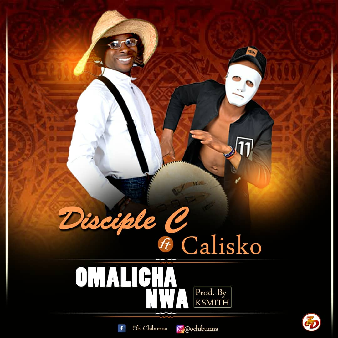 Disciple C Ft. Calisko – Omalicha Nwa (Prod. K Smith)