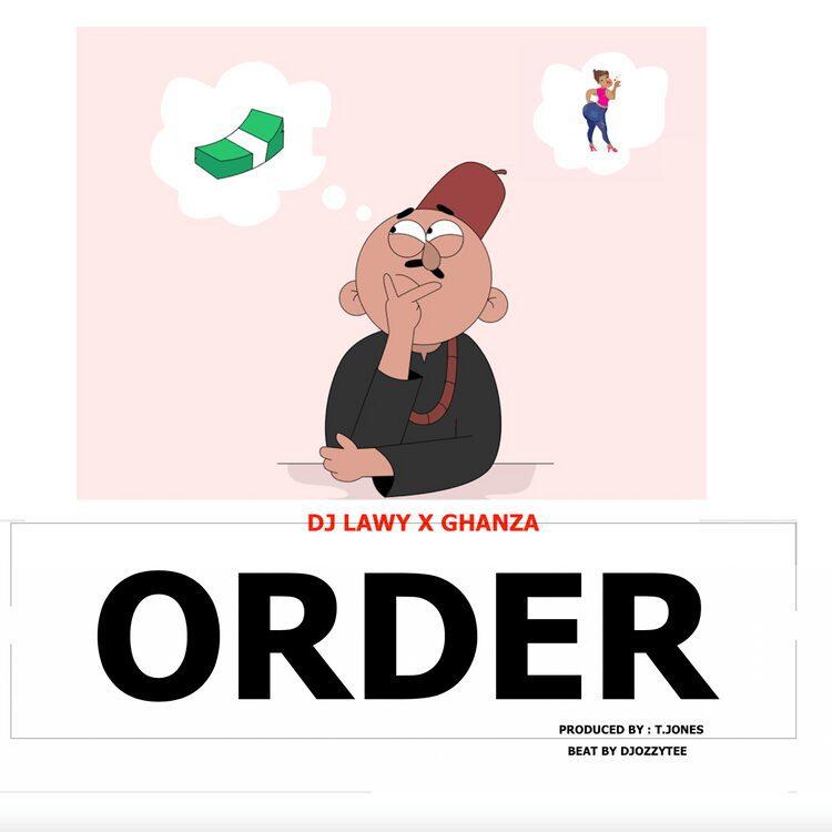 DJ Lawy Ft Ghanza – Order