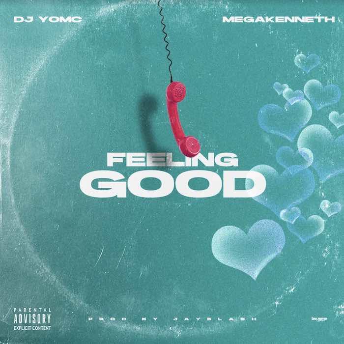 DJ Yomc Ft. Megakenneth – Feeling Good