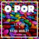 Lil Kesh – O Por Ft. Naira Marley