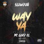 Slowdog – Way Ya ft. Mc Lord El