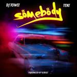DJ Towii – Somebody Ft. Teni Audio