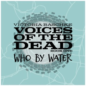 Who By Water (Voices of the Dead – Book One)