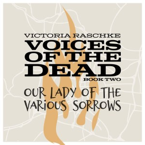 Our Lady of the Various Sorrow (Voices of the Dead – Book Two)