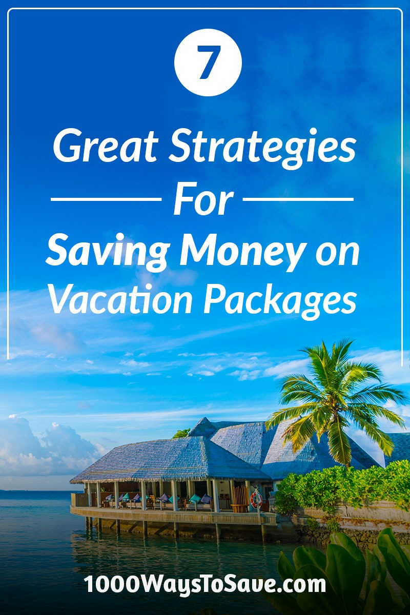 7 Strategies For How To Save Money On Vacation Packages