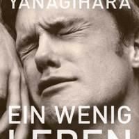 Yanagihara, Hanya: Ein wenig Leben