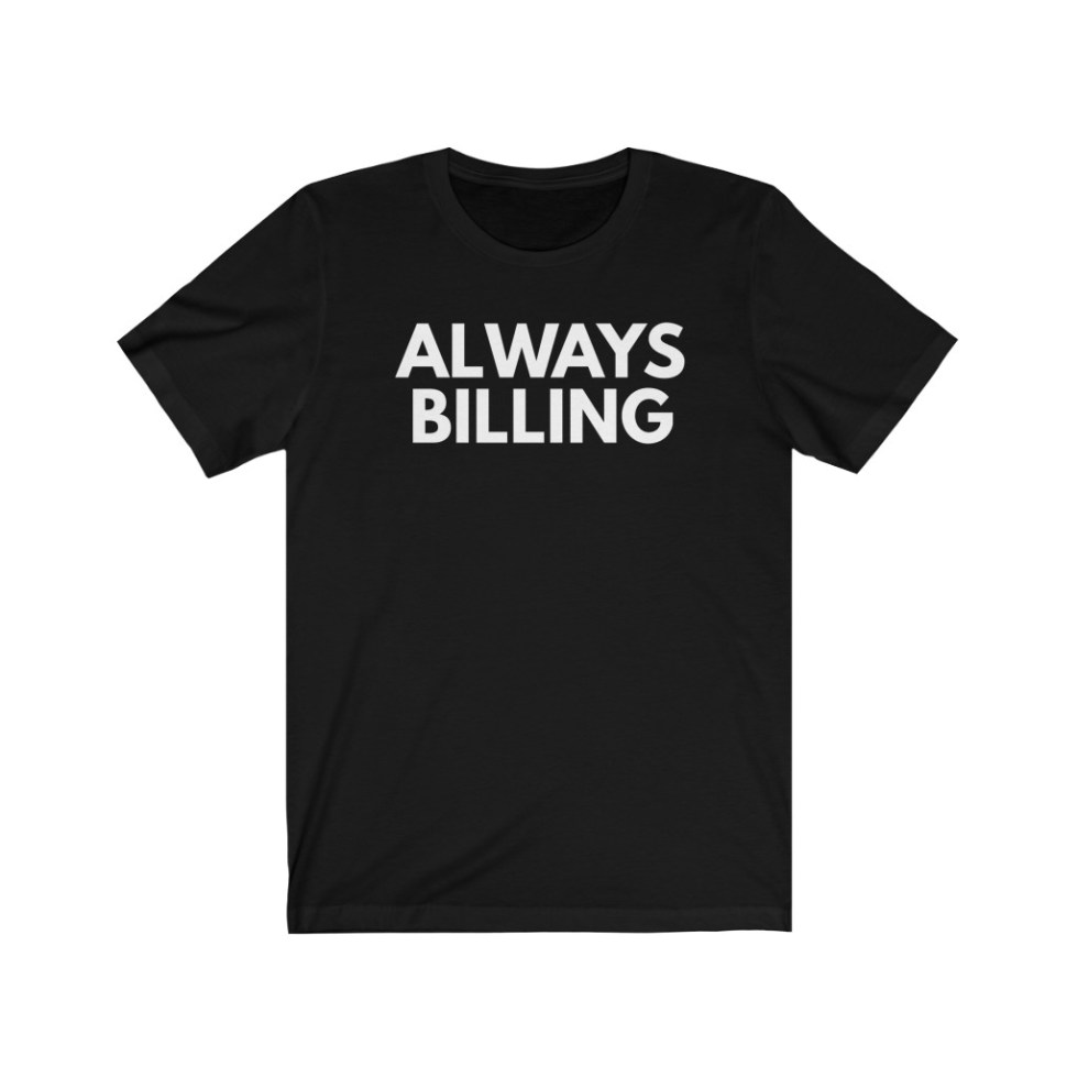 Always Billing Unisex T-Shirt Black