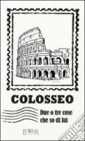 Colosseo. Due tre cose che so di lui - Massimiliano Borelli per L'Orma edizioni