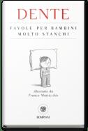 ore 21.30 Dente presenta Favole per bambini molto stanchi (Bompiani) a 100 libri in giardino