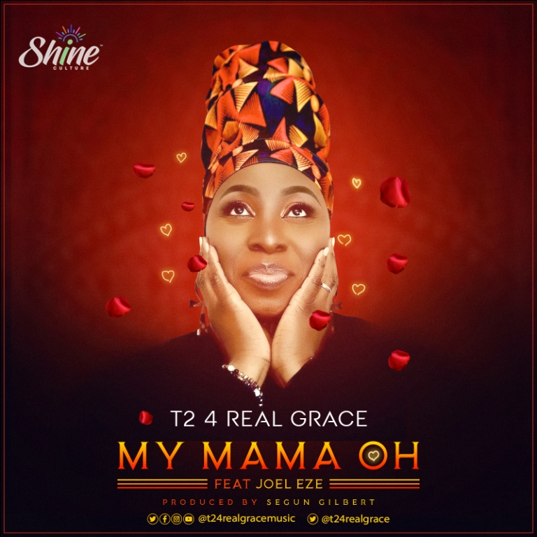 Download Music T2 4 Real Grace Ft Joel Eze My Mama Oh