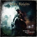 HOLY KNIGHTS to Release Between Daylight and Pain on End of the Light Records