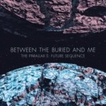 BETWEEN THE BURIED AND ME – The Parallax II: Future Sequence
