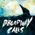 BROADWAY CALLS TO RELEASE NEW STUDIO ALBUM IN FEBRUARY