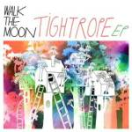 WALK THE MOON TO RELEASE 'TIGHTROPE' EP ON 1/22