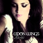 UPON WINGS and Guitar World Premiere New Song, 'Take Away,' off the Afterlife EP