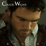 "Chuck Wicks' New ""Rough"" EP Available April 9"