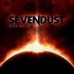 "SEVENDUST'S 'BLACK OUT THE SUN' DEBUTS AT #1 ON BILLBOARD'S ""TOP HARD MUSIC ALBUMS"" CHART & #18 ON BILLBOARD's ""TOP 200 ALBUMS"" CHART"