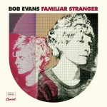 BOB EVANS – Familiar Stranger