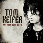 "TOM KEIFER:  'The Way Life Goes' Debut Solo Album Out Today; New Tour Dates Confirmed; ""Rockline"" Appearance May 1"