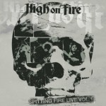 "HIGH ON FIRE's ""Spitting Fire Live"" (volumes 1 & 2) Available for Streaming"