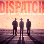 Dispatch Releases New Live Album 'Ain't No Trip To Cleveland: Vol. 1' — OUT NOW!