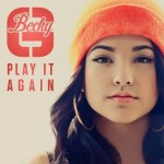 """BECKY G TO RELEASE """"PLAY IT AGAIN"""" EP ON JULY 16TH"""