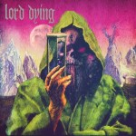 LORD DYING New Album Streaming at Crave Online