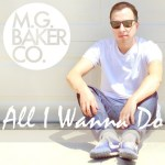 "M.G. BAKER CO. New Track ""All I Wanna Do"""