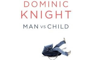 Book review – Dominic Knight – Man Vs Child