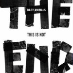CD Review: Baby Animals – This Is Not The End