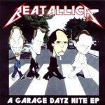 Shane's Music Challenge: BEATALLICA – 2001 – A Garage Dayz Nite EP
