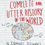 BOOK REVIEW: The Complete And utter History Of The World by Samuel Stewart Aged 9 – by Sarah Burton