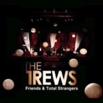 Shane's Music Challenge: THE TREWS – 2009 – Friends & Total Strangers