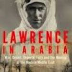 BOOK REVIEW: Lawrence In Arabia by Scott Anderson