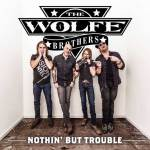 CD REVIEW: THE WOLFE BROTHERS – Nothin' But Trouble