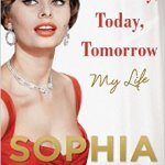 BOOK REVIEW: Yesterday, Today, Tomorrow: My Life by Sophia Loren