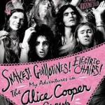 BOOK REVIEW: SNAKES! GUILLOTINES! ELECTRIC CHAIRS! My Adventures In The Alice Cooper Group by Dennis Dunaway, with Chris Hodenfield